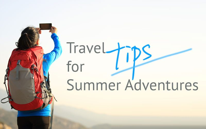 Travel Tips for Summer Adventures