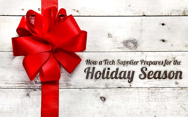 How a Tech Supplier Prepares for the Holiday Season
